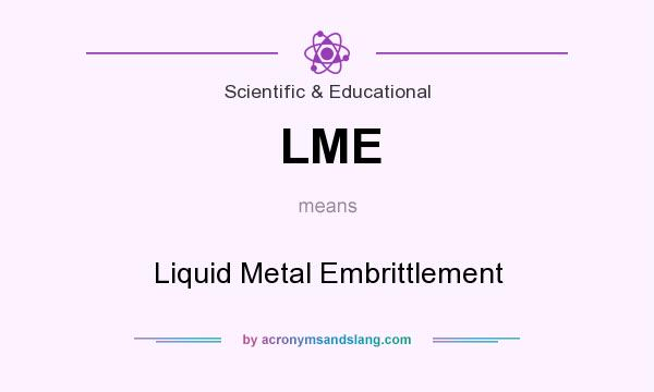 What does LME mean? It stands for Liquid Metal Embrittlement