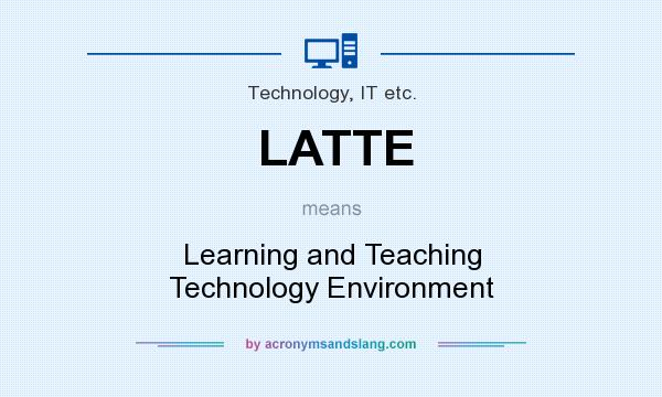 What does LATTE mean? It stands for Learning and Teaching Technology Environment