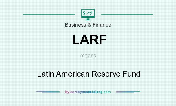 What does LARF mean? It stands for Latin American Reserve Fund