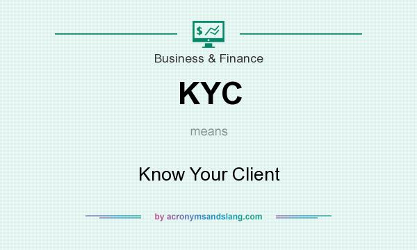 What does KYC mean? It stands for Know Your Client
