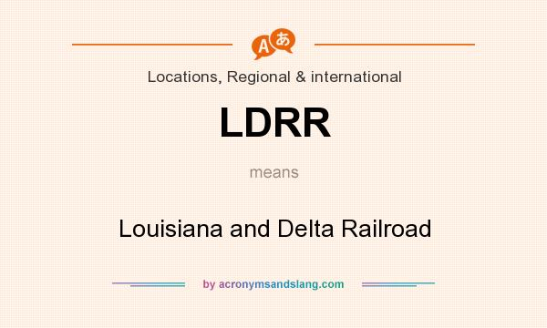 What does LDRR mean? It stands for Louisiana and Delta Railroad