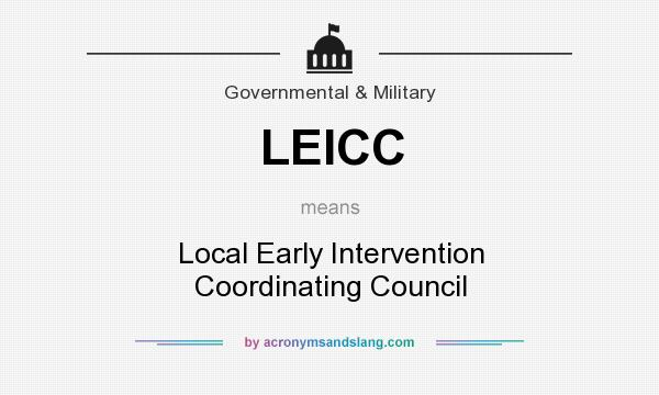 What does LEICC mean? It stands for Local Early Intervention Coordinating Council