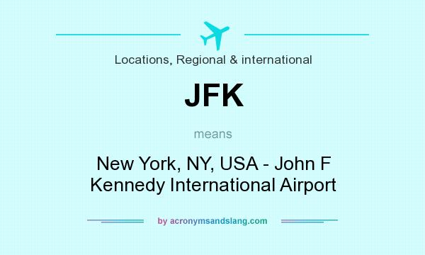 What does JFK mean? It stands for New York, NY, USA - John F Kennedy International Airport