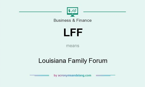 What does LFF mean? It stands for Louisiana Family Forum