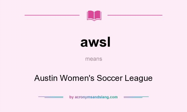 What does awsl mean? It stands for Austin Women`s Soccer League