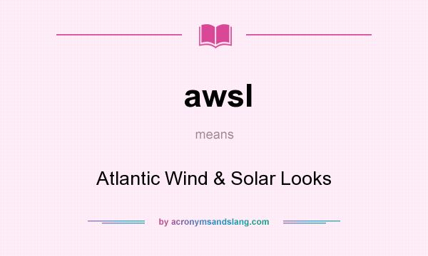 What does awsl mean? It stands for Atlantic Wind & Solar Looks