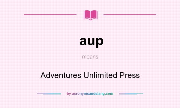 What does aup mean? It stands for Adventures Unlimited Press