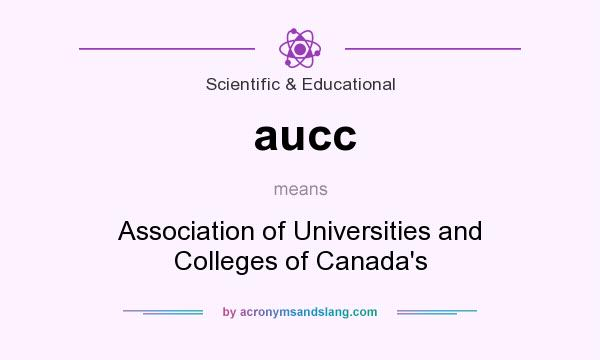 What does aucc mean? It stands for Association of Universities and Colleges of Canada`s