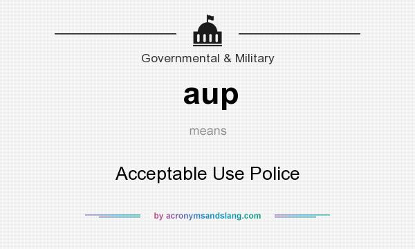 What does aup mean? It stands for Acceptable Use Police