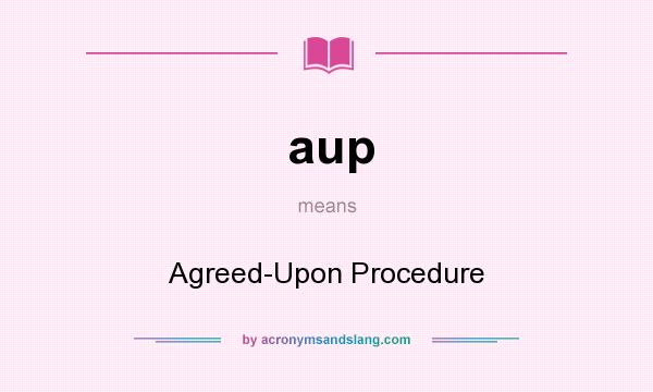 What does aup mean? It stands for Agreed-Upon Procedure