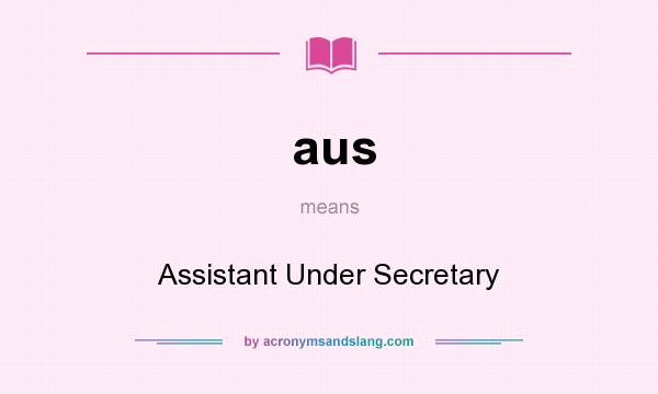What does aus mean? It stands for Assistant Under Secretary