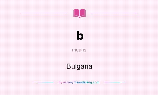 What does b mean? It stands for Bulgaria