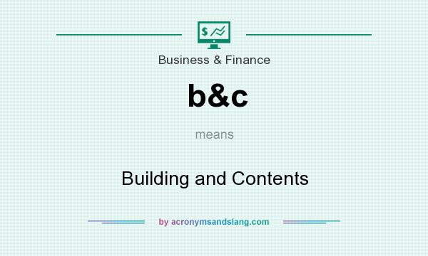 What does b&c mean? It stands for Building and Contents