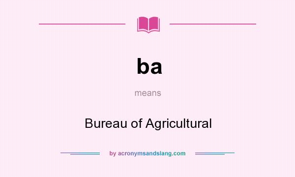 What does ba mean? It stands for Bureau of Agricultural