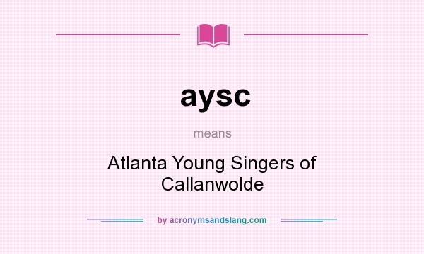 What does aysc mean? It stands for Atlanta Young Singers of Callanwolde