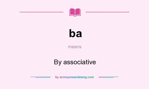 What does ba mean? It stands for By associative
