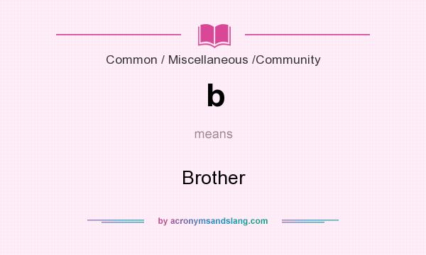 What does b mean? It stands for Brother