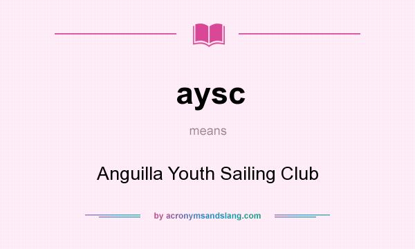 What does aysc mean? It stands for Anguilla Youth Sailing Club