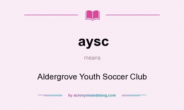 What does aysc mean? It stands for Aldergrove Youth Soccer Club