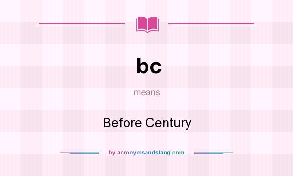 What does bc mean? It stands for Before Century