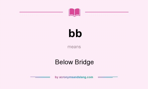 What does bb mean? It stands for Below Bridge