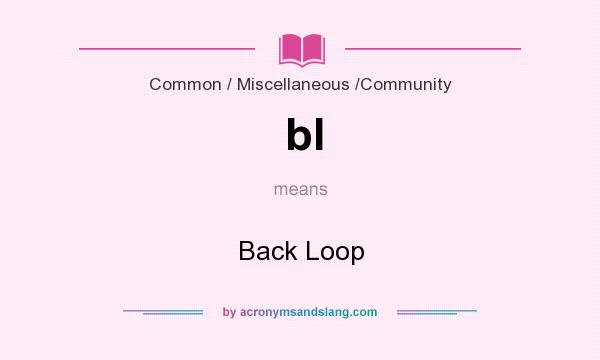 What does bl mean? It stands for Back Loop