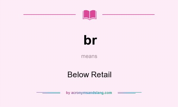 What does br mean? It stands for Below Retail