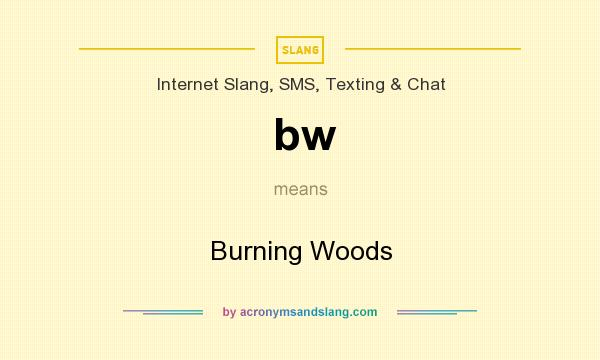 What does bw mean? It stands for Burning Woods