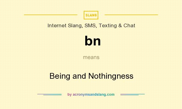 What does bn mean? It stands for Being and Nothingness