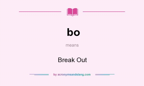 What does bo mean? It stands for Break Out