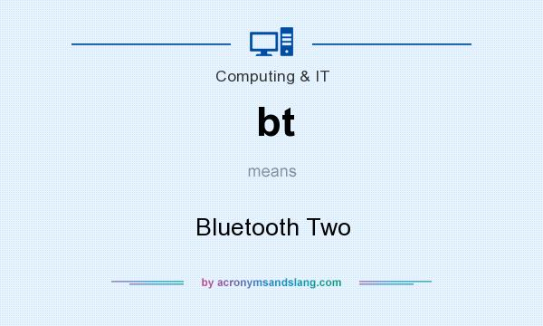 What does bt mean? It stands for Bluetooth Two