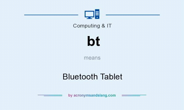 What does bt mean? It stands for Bluetooth Tablet