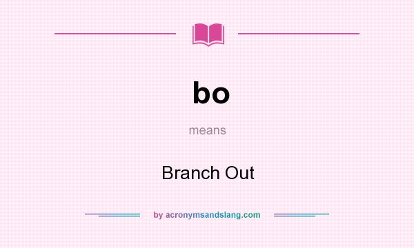 What does bo mean? It stands for Branch Out