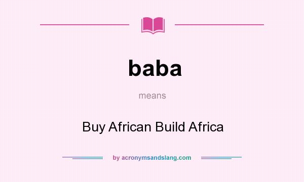 What does baba mean? It stands for Buy African Build Africa