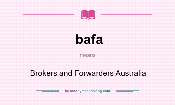 What does bafa mean? It stands for Brokers and Forwarders Australia