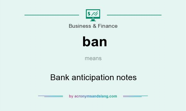 What does ban mean? It stands for Bank anticipation notes
