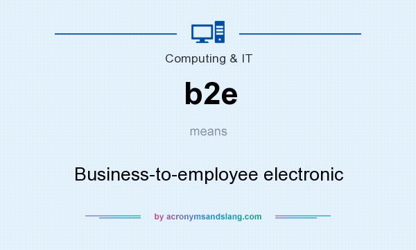 What does b2e mean? It stands for Business-to-employee electronic