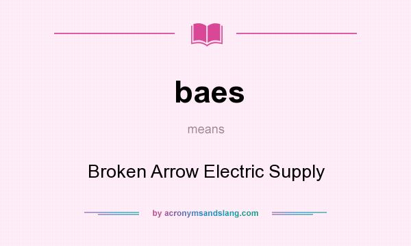 What does baes mean? It stands for Broken Arrow Electric Supply