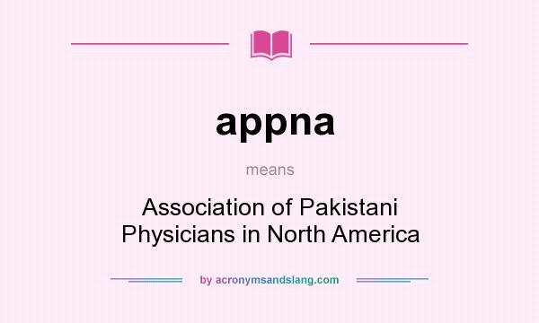 What does appna mean? It stands for Association of Pakistani Physicians in North America