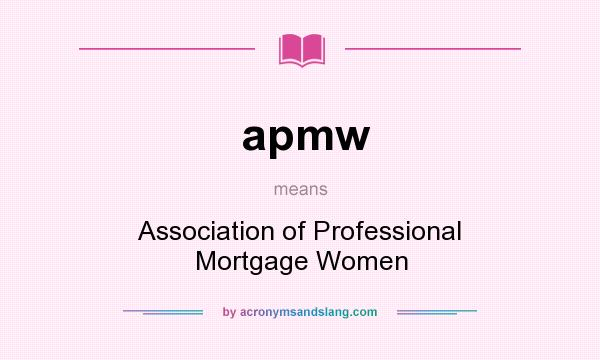 What does apmw mean? It stands for Association of Professional Mortgage Women