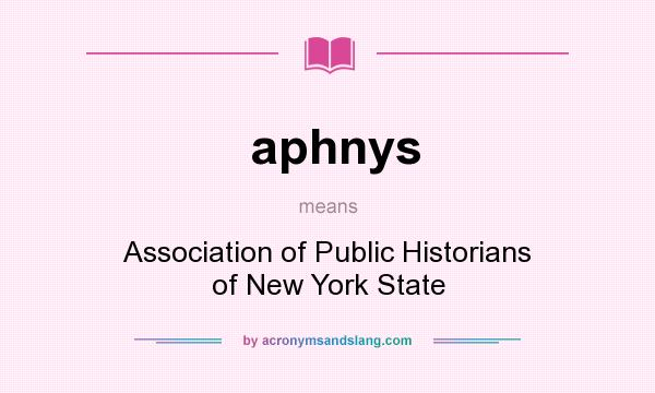 What does aphnys mean? It stands for Association of Public Historians of New York State