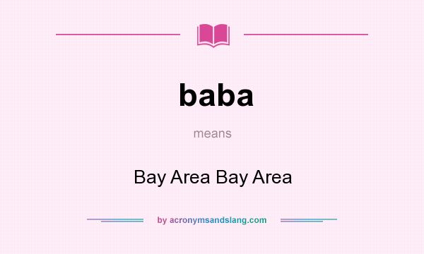 What does baba mean? It stands for Bay Area Bay Area