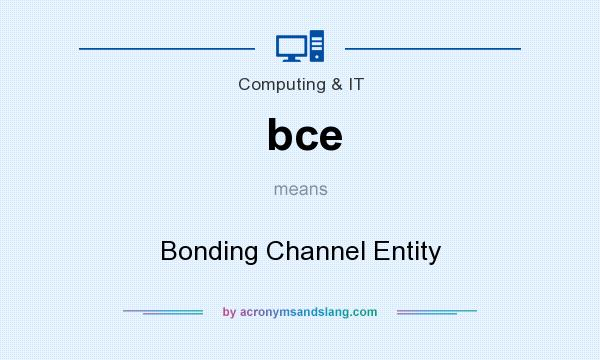 What does bce mean? It stands for Bonding Channel Entity