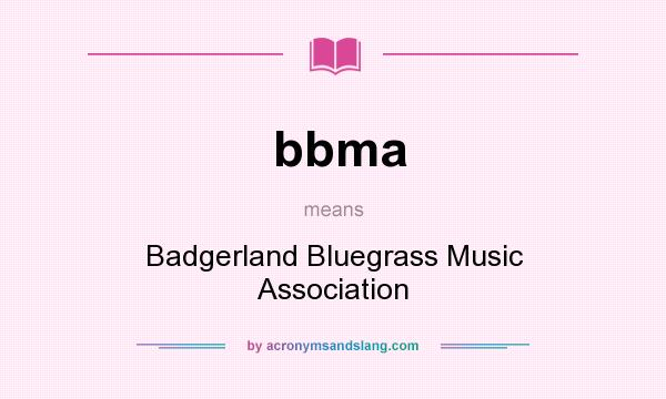 What does bbma mean? It stands for Badgerland Bluegrass Music Association