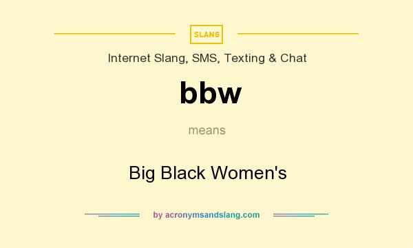 What does bbw mean? It stands for Big Black Women`s