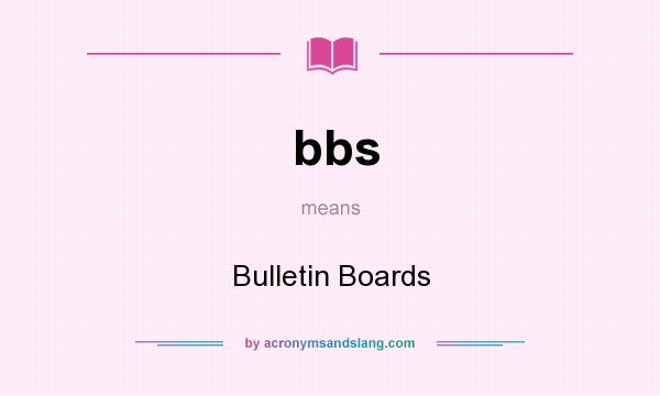 What does bbs mean? It stands for Bulletin Boards
