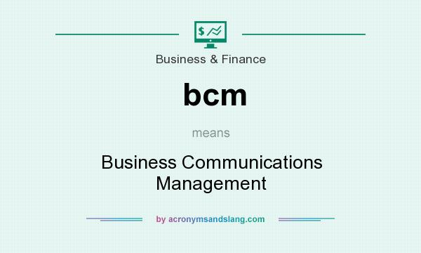 What does bcm mean? It stands for Business Communications Management