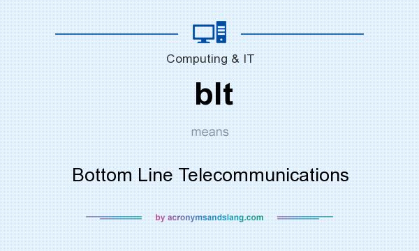 What does blt mean? It stands for Bottom Line Telecommunications