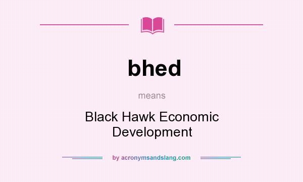 What does bhed mean? It stands for Black Hawk Economic Development