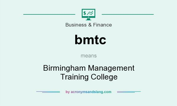 What does bmtc mean? It stands for Birmingham Management Training College